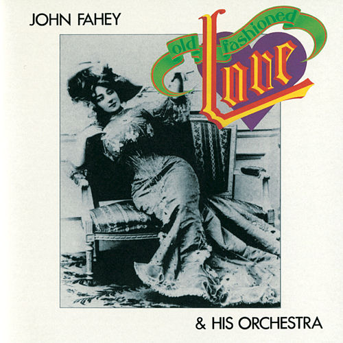 Old Fashioned Love by John Fahey