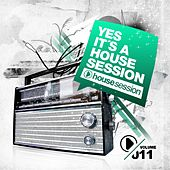 Play & Download Yes, It's a Housesession, Vol. 11 by Various Artists | Napster