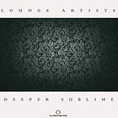 Lounge Artists Pres. Deeper Sublime by Various Artists