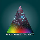 Play & Download Dance of the Aztecs by Low Jack | Napster