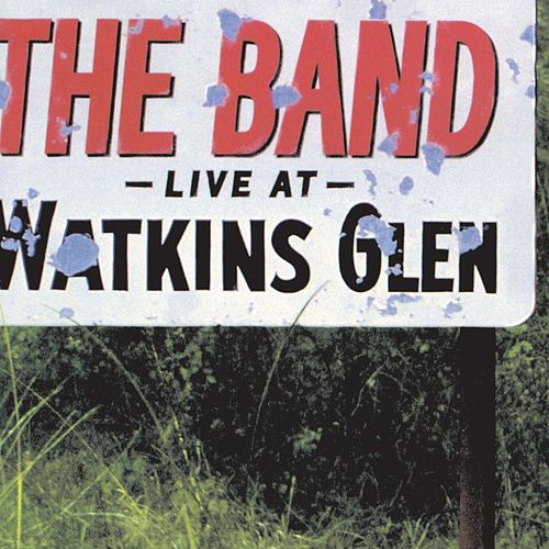 Live At Watkins Glen by The Band