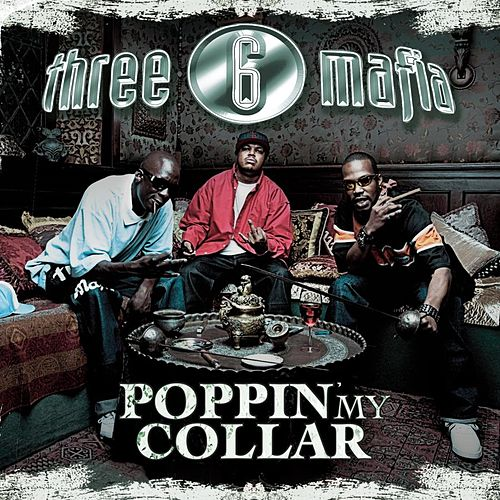 Play & Download Poppin' My Collar (Explicit) by Three 6 Mafia | Napster