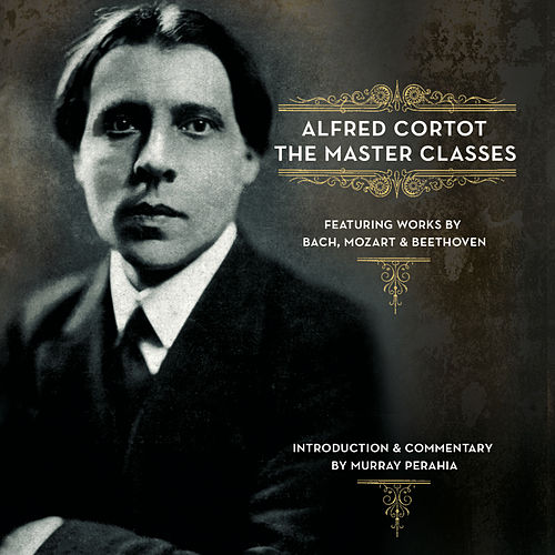 Play & Download Alfred Cortot - The Master Classes by Alfred Cortot | Napster