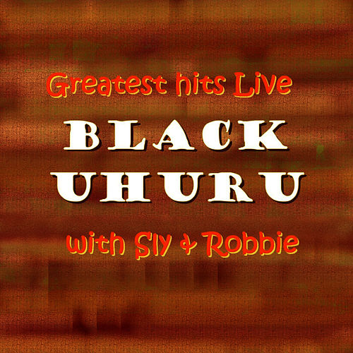 Play & Download Greatest hits Live with Sly & Robbie by Black Uhuru | Napster