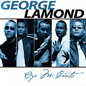 Play & Download Oye Mi Canto by George LaMond | Napster