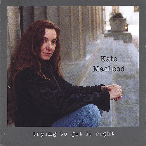 Trying To Get It Right by Kate MacLeod