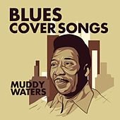Play & Download Blues: Muddy Waters Cover Songs by Various Artists | Napster