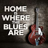Play & Download Home Is Where the Blues Are by Various Artists | Napster
