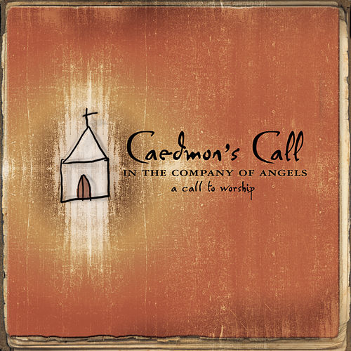 In The Company Of Angels: A Call To Worship by Caedmon's Call