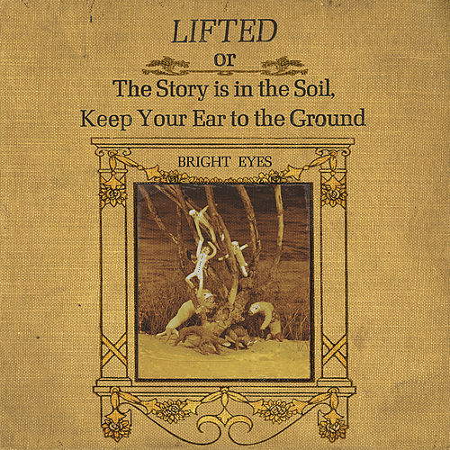 Lifted Or The Story Is In The Soil... by Bright Eyes