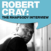 Play & Download Robert Cray: The Rhapsody Interview by Robert Cray | Napster