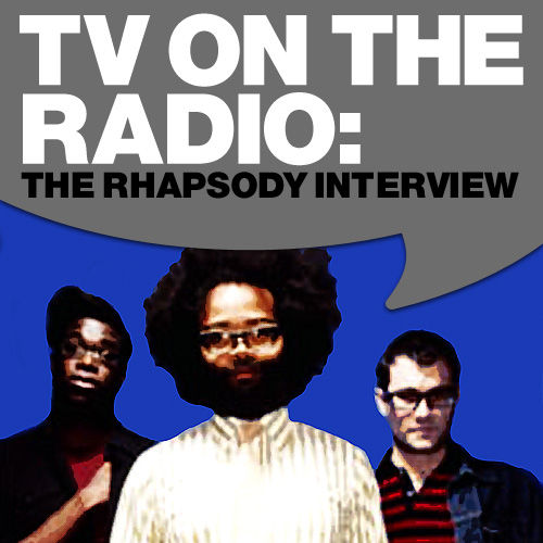 TV On The Radio: The Rhapsody Interview by TV On The Radio