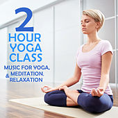 Play & Download 2 Hour Yoga Class: Music for Yoga, Meditation & Relaxation by Yoga Sound | Napster