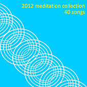 2012 Meditation Collection: 40 Songs by Various Artists