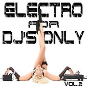 Electro for Dj's Only, Vol. 2 (Ultimate Ibiza House and Miami Electro) by Various Artists