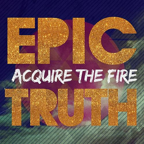 Play & Download Epic Truth by Acquire The Fire | Napster