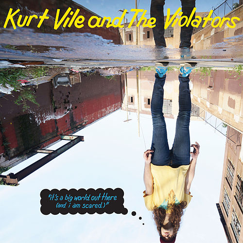 'It's A Big World Out There (And I Am Scared)' by Kurt Vile