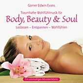 Play & Download Body, Beauty & Soul : Traumhafte Wohlfühlmusik by Gomer Edwin Evans | Napster