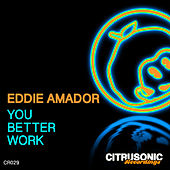 You Better Work by Eddie Amador