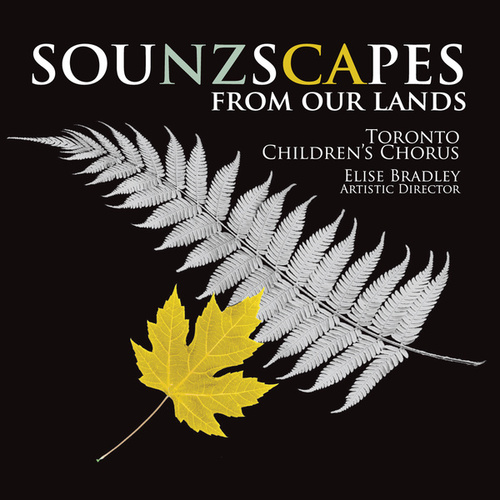 Play & Download Sounzscapes - From Our Lands by Toronto Children's Chorus | Napster