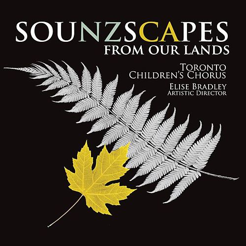 Sounzscapes - From Our Lands by Toronto Children's Chorus