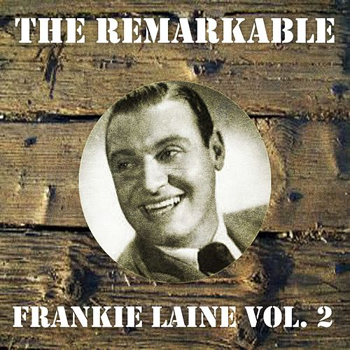 The Remarkable Frankie Laine, Vol. 2 by Frankie Laine