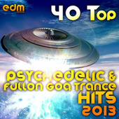 40 Top Psychedelic & Fullon Goa Trance Hits 2013 (Best of Hard Dance, Acid Techno, Power Trance) by Various Artists