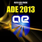 Play & Download Alter Ego Music at ADE 2013 - EP by Various Artists | Napster