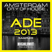 Play & Download Ade 2013 - Amsterdam City of House - EP by Various Artists | Napster