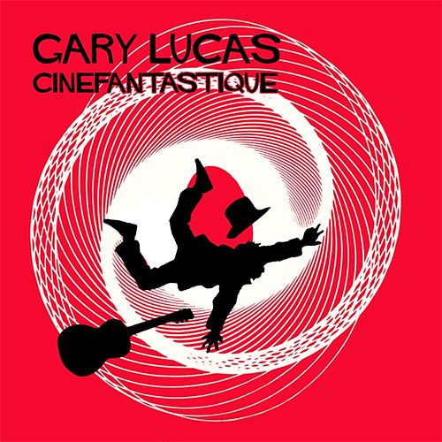 Cinefantastique (Bonus Version) by Gary Lucas
