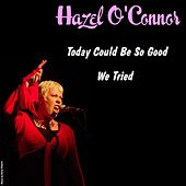 Play & Download Today Could Be so Good by Hazel O'Connor | Napster