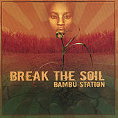 Break The Soil by Bambu Station