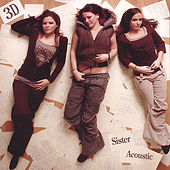 Play & Download Sister Acoustic by 3D | Napster