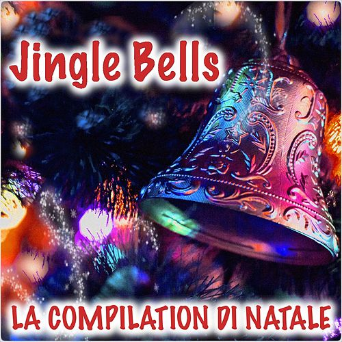 Play & Download Jingle Bells (La Compilation di Natale) by Italian Babies | Napster