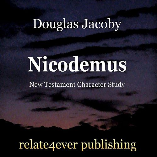 Play & Download Nicodemus (New Testament Character Study) by Douglas Jacoby | Napster