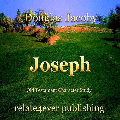 Joseph (Old Testament Character Study) by Douglas Jacoby