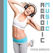 Play & Download Aerobic Music - Fitness Workouts by Various Artists | Napster