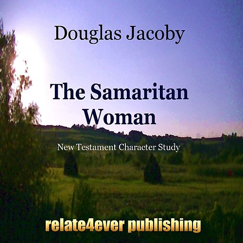 Play & Download The Samaritan Woman (New Testament Character Study) by Douglas Jacoby | Napster