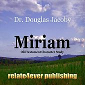Play & Download Miriam (Old Testament Character Study) by Douglas Jacoby | Napster
