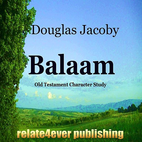 Play & Download Balaam (Old Testament Character Study) by Douglas Jacoby | Napster