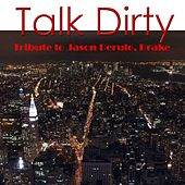 Talk Dirty: Tribute to Jason Derulo, Drake by Various Artists