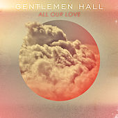 Play & Download All Our Love by Gentlemen Hall | Napster
