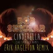 Play & Download Cinderella (She Said Her Name) (Erik Hagleton Remix) by Bob Sinclar | Napster