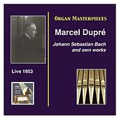 Play & Download Organ Masterpieces: Marcel Dupré Recital (Live, 1953) by Marcel Dupre | Napster