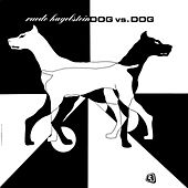 Play & Download Dog vs. Dog Complete by Ruede Hagelstein | Napster