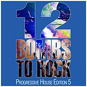 Play & Download 12 Bombs to Rock - Progressive House Edition 5 by Various Artists | Napster