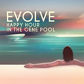 Play & Download Happy Hour in the Gene Pool (Remastered) by Evolve | Napster