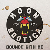 Play & Download Bounce with Me - EP by Moonbootica | Napster