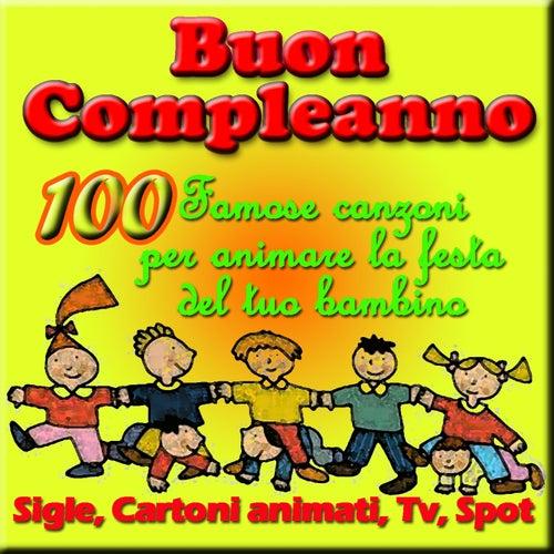 Buon compleanno: 100 famose canzoni per animare la festa del tuo bambino by Various Artists
