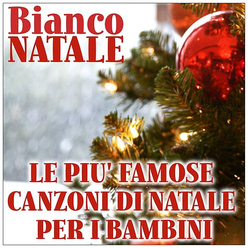 Play & Download Bianco Natale: Le più famose canzoni di Natale per i bambini by Italian Babies | Napster
